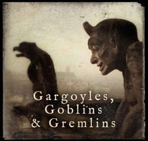 Gargoyles, Goblins & Gremlins